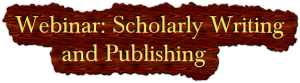Brown background with text: Webinar on scholarly writing and publishing